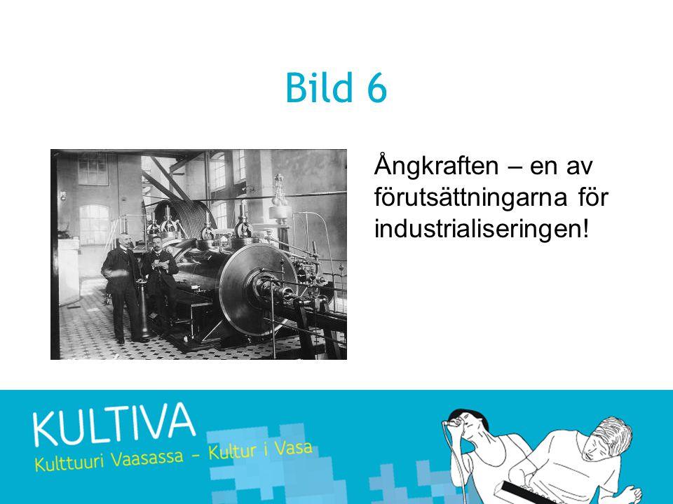 Bild 6 Ångkraften – en av förutsättningarna för industrialiseringen!