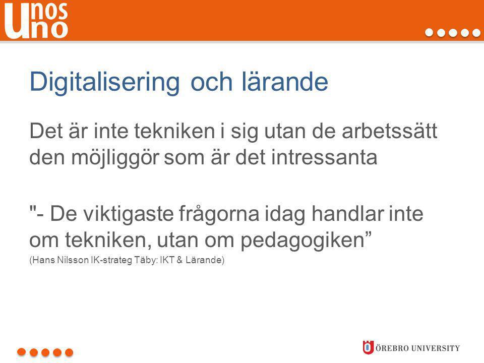 Digitalisering och lärande Det är inte tekniken i sig utan de arbetssätt den möjliggör som är det intressanta