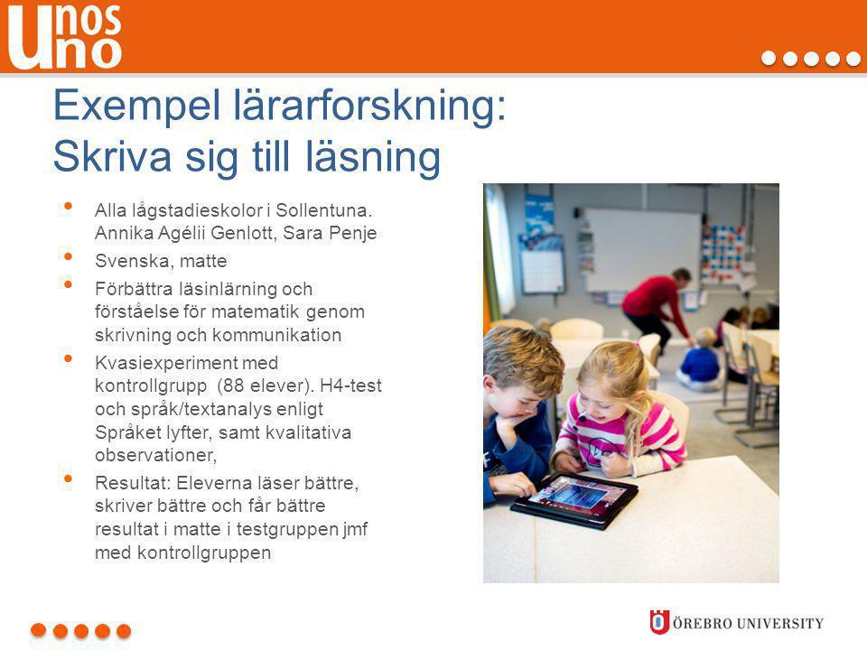 Exempel lärarforskning: Skriva sig till läsning • Alla lågstadieskolor i Sollentuna. Annika Agélii Genlott, Sara Penje • Svenska, matte • Förbättra lä