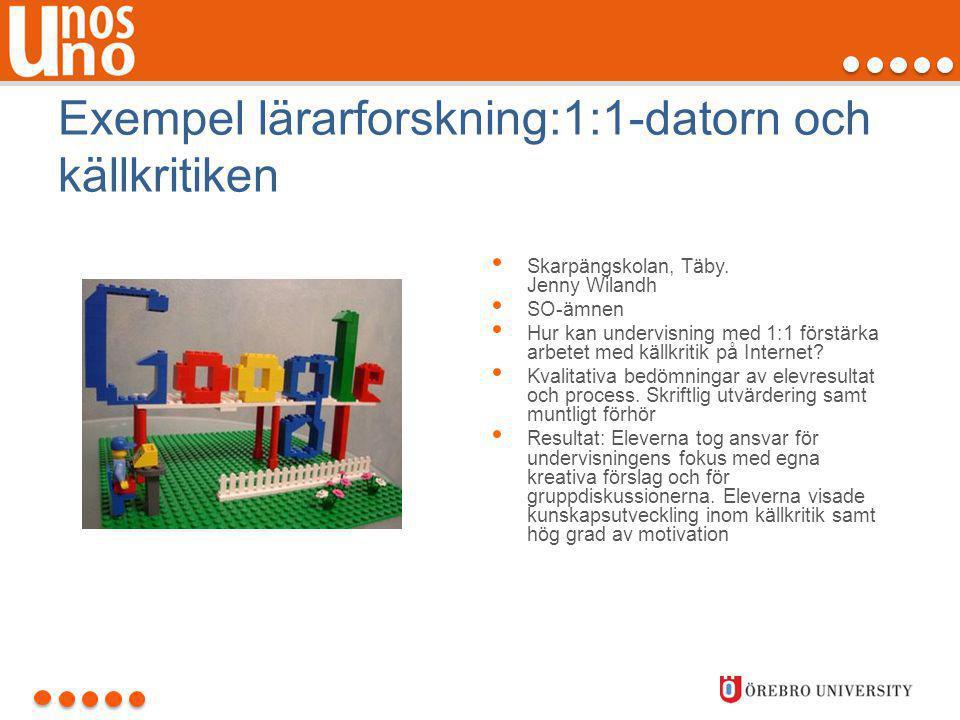 Exempel lärarforskning:1:1-datorn och källkritiken • Skarpängskolan, Täby. Jenny Wilandh • SO-ämnen • Hur kan undervisning med 1:1 förstärka arbetet m