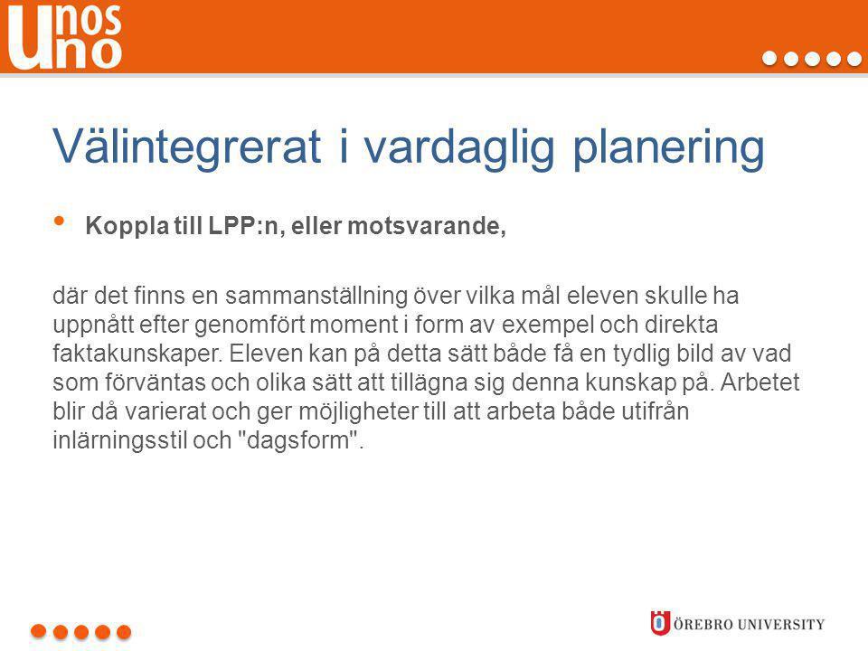 Välintegrerat i vardaglig planering • Koppla till LPP:n, eller motsvarande, där det finns en sammanställning över vilka mål eleven skulle ha uppnått e