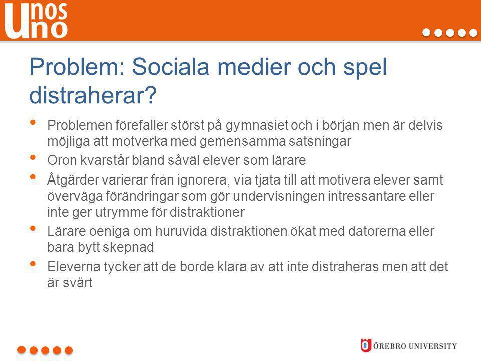 Problem: Sociala medier och spel distraherar? • Problemen förefaller störst på gymnasiet och i början men är delvis möjliga att motverka med gemensamm