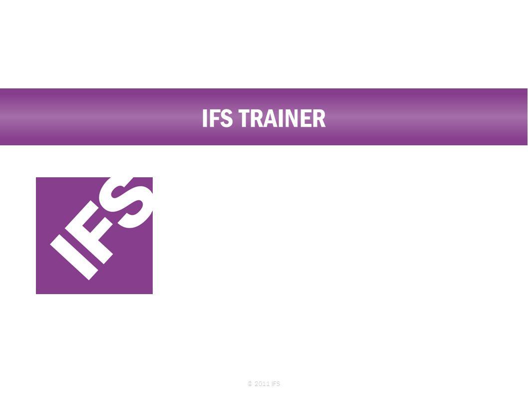 IFS TRAINER © 2011 IFS 12