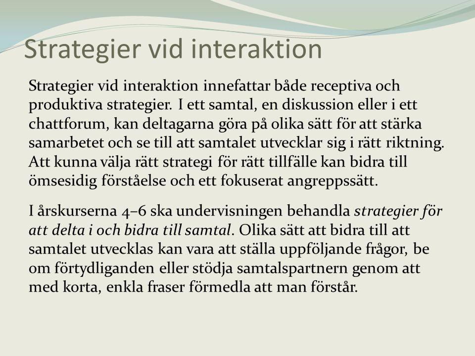 Strategier vid interaktion Strategier vid interaktion innefattar både receptiva och produktiva strategier. I ett samtal, en diskussion eller i ett cha