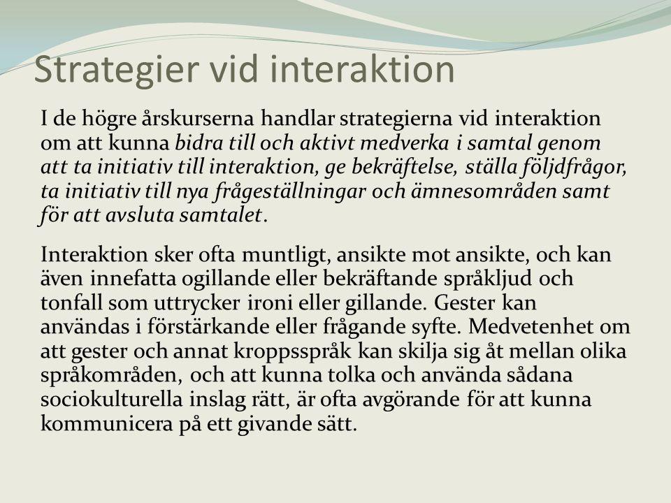 Strategier vid interaktion I de högre årskurserna handlar strategierna vid interaktion om att kunna bidra till och aktivt medverka i samtal genom att