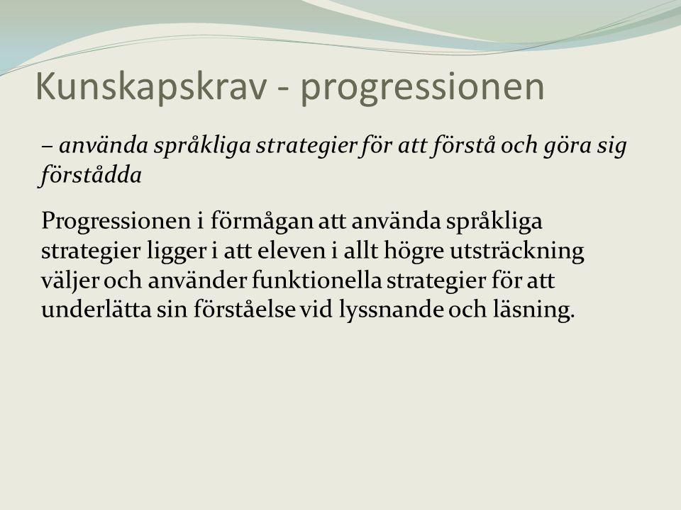 Kunskapskrav - progressionen – använda språkliga strategier för att förstå och göra sig förstådda Progressionen i förmågan att använda språkliga strat
