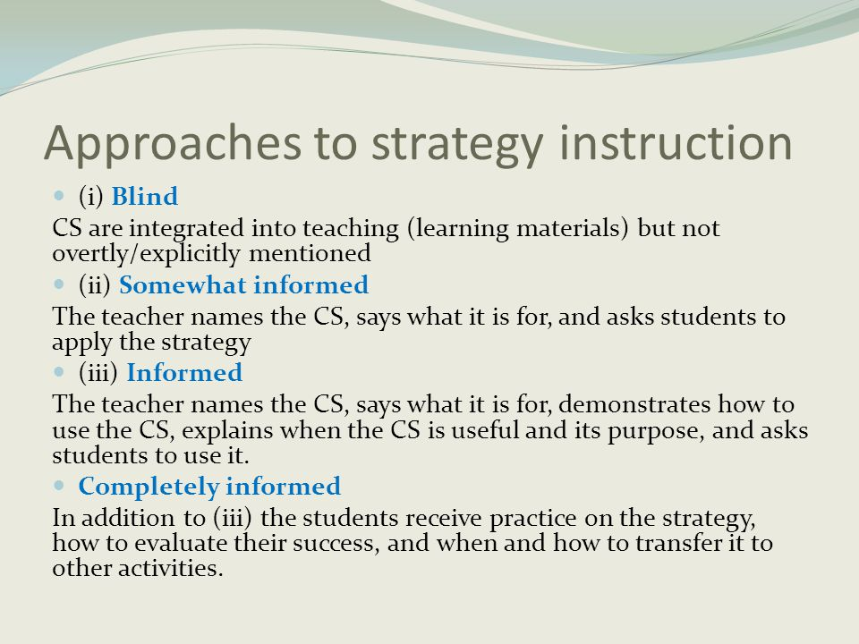 Approaches to strategy instruction  (i) Blind CS are integrated into teaching (learning materials) but not overtly/explicitly mentioned  (ii) Somewh