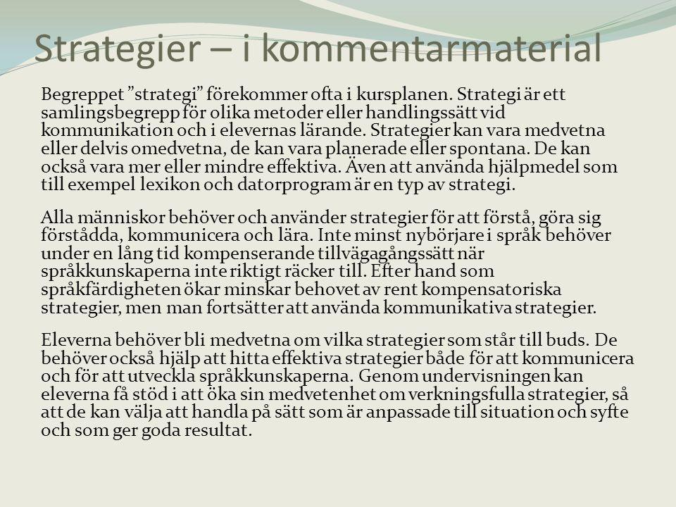 """Strategier – i kommentarmaterial Begreppet """"strategi"""" förekommer ofta i kursplanen. Strategi är ett samlingsbegrepp för olika metoder eller handlingss"""