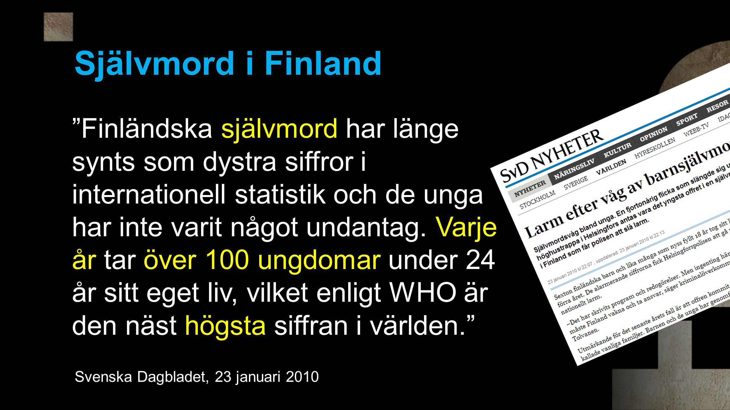 Självmord i Finland Finländska självmord har länge synts som dystra siffror i internationell statistik och de unga har inte varit något undantag.