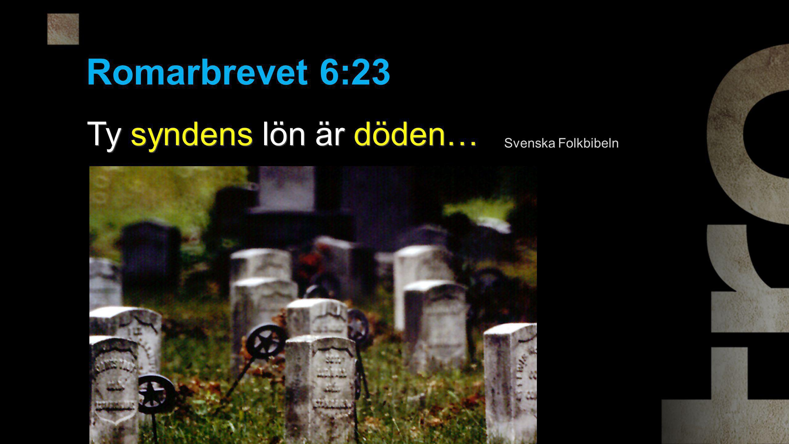 Romarbrevet 6:23 Ty syndens lön är döden… Svenska Folkbibeln
