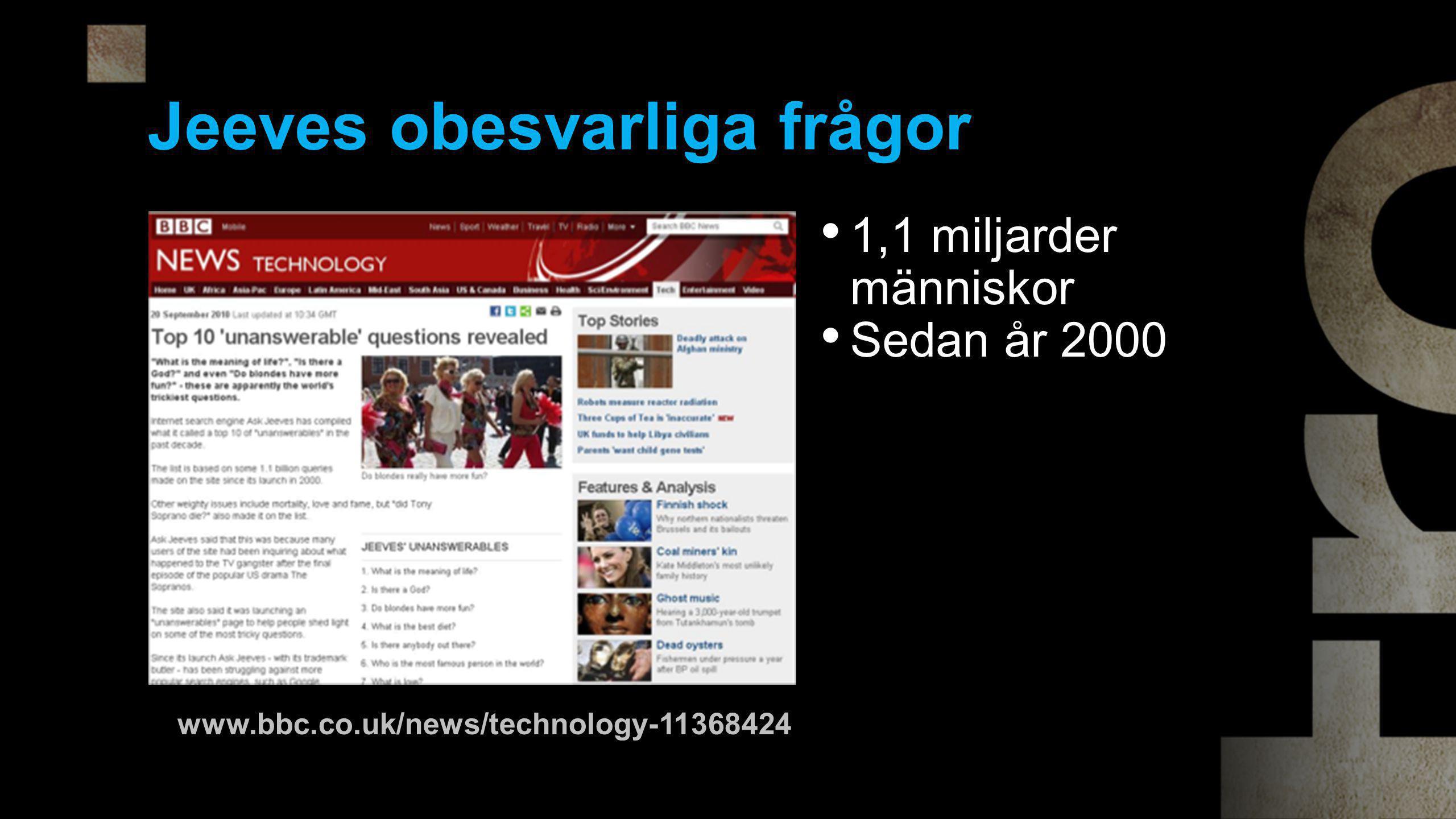 Jeeves obesvarliga frågor • 1,1 miljarder människor • Sedan år 2000 www.bbc.co.uk/news/technology-11368424