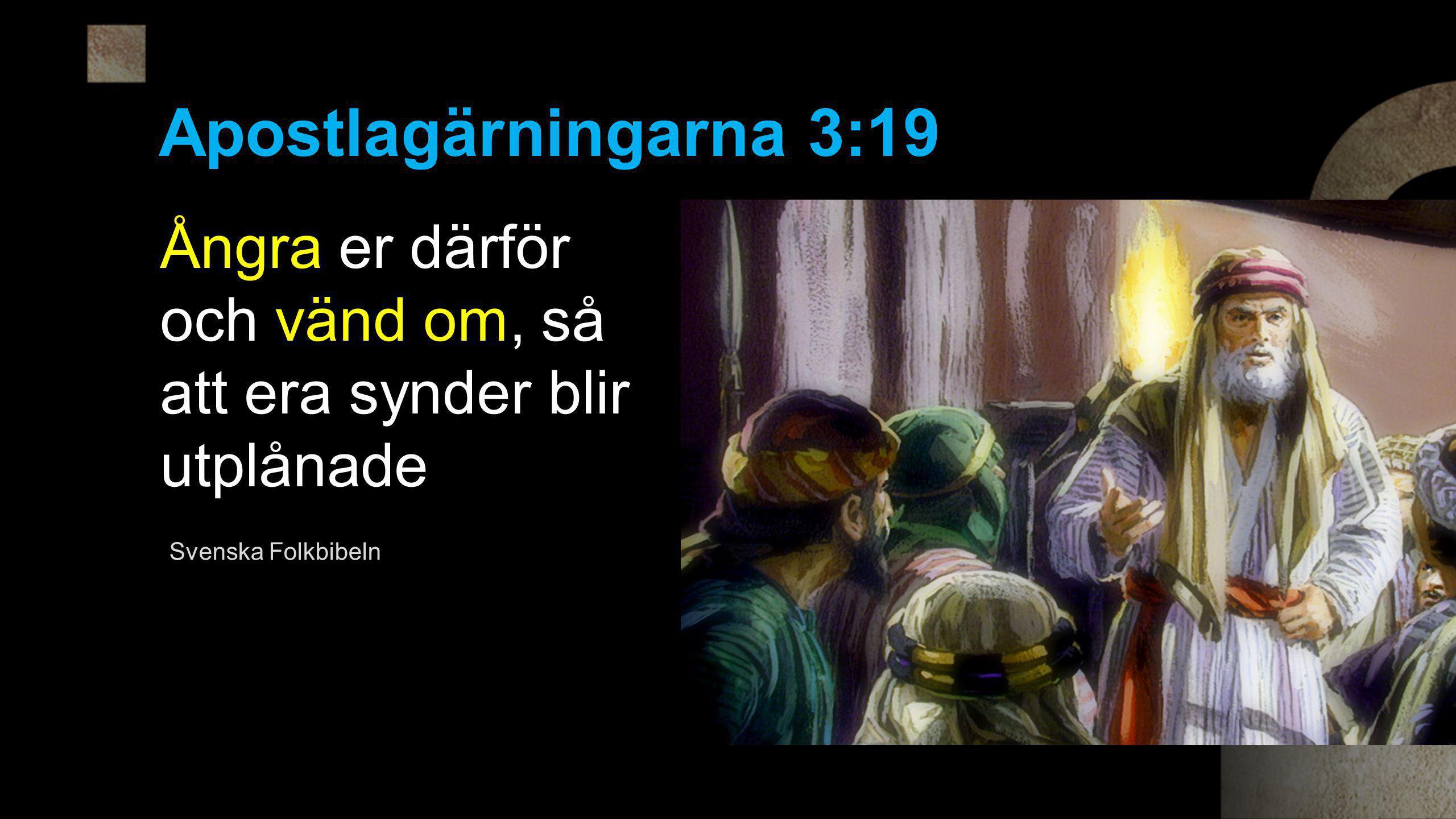 Apostlagärningarna 3:19 Ångra er därför och vänd om, så att era synder blir utplånade Svenska Folkbibeln