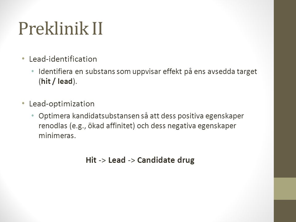 Preklinik II • Lead-identification • Identifiera en substans som uppvisar effekt på ens avsedda target (hit / lead). • Lead-optimization • Optimera ka