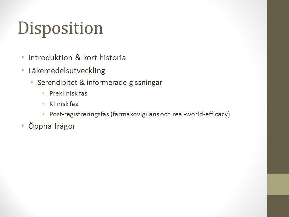 Disposition • Introduktion & kort historia • Läkemedelsutveckling • Serendipitet & informerade gissningar • Preklinisk fas • Klinisk fas • Post-regist