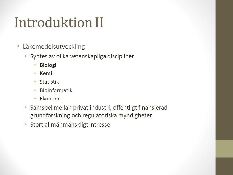 Introduktion II • Läkemedelsutveckling • Syntes av olika vetenskapliga discipliner • Biologi • Kemi • Statistik • Bioinformatik • Ekonomi • Samspel me