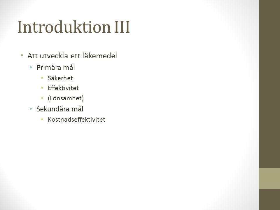 Introduktion IV • Preklinisk fas • Identifiering av target • Validera att modulering av biologiskt target faktiskt åstadkommer den förändring man hoppas frambringa.