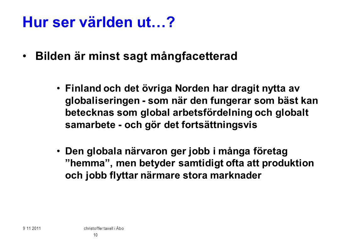 Hur ser världen ut…? •Bilden är minst sagt mångfacetterad •Finland och det övriga Norden har dragit nytta av globaliseringen - som när den fungerar so