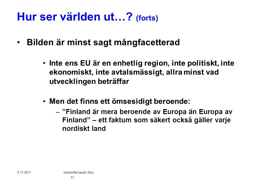 Hur ser världen ut…? (forts) •Bilden är minst sagt mångfacetterad •Inte ens EU är en enhetlig region, inte politiskt, inte ekonomiskt, inte avtalsmäss
