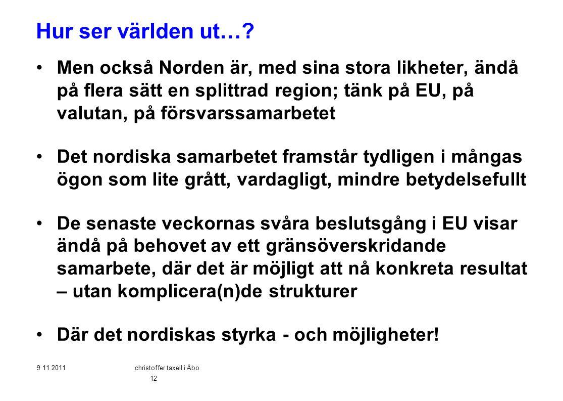 Hur ser världen ut…? •Men också Norden är, med sina stora likheter, ändå på flera sätt en splittrad region; tänk på EU, på valutan, på försvarssamarbe