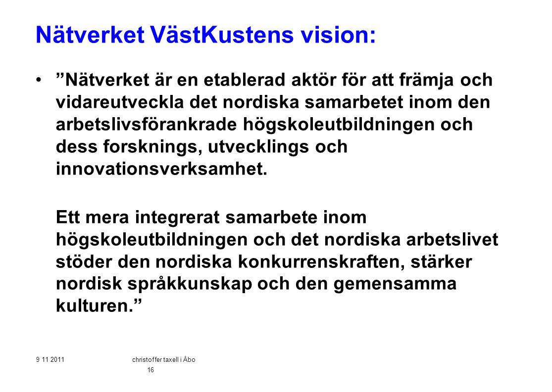 """Nätverket VästKustens vision: •""""Nätverket är en etablerad aktör för att främja och vidareutveckla det nordiska samarbetet inom den arbetslivsförankrad"""