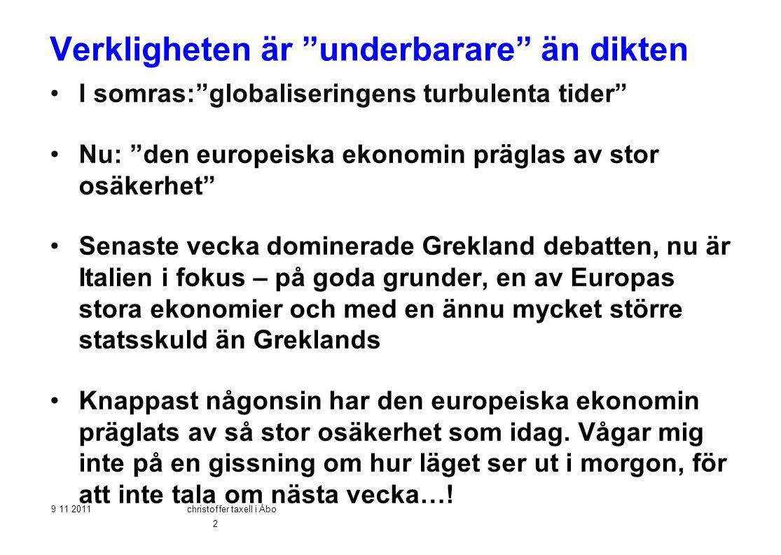 """Verkligheten är """"underbarare"""" än dikten •I somras:""""globaliseringens turbulenta tider"""" •Nu: """"den europeiska ekonomin präglas av stor osäkerhet"""" •Senast"""