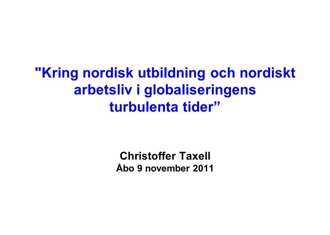 Kring nordisk utbildning och nordiskt arbetsliv i globaliseringens turbulenta tider Christoffer Taxell Åbo 9 november 2011