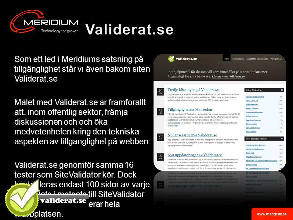 www.meridium.se Som ett led i Meridiums satsning på tillgänglighet står vi även bakom siten Validerat.se Målet med Validerat.se är framförallt att, inom offentlig sektor, främja diskussionen och och öka medvetenheten kring den tekniska aspekten av tillgänglighet på webben.