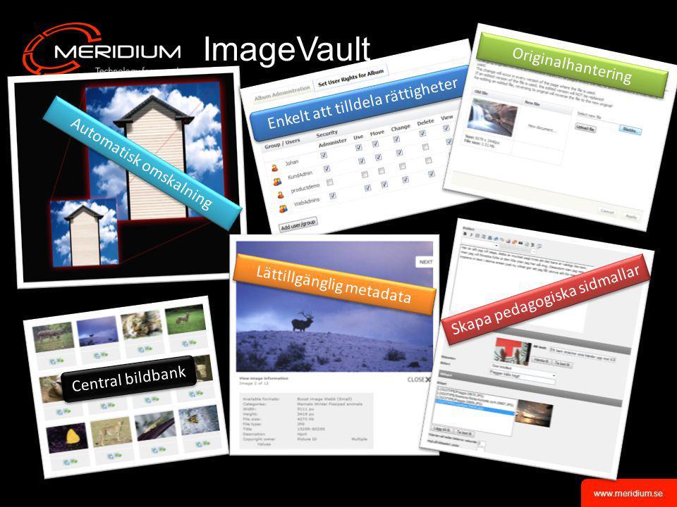 www.meridium.se •Ett bildhanteringsverktyg till EPiServer för att organisera alla företagets bilder •Central bildbank för att lagra alla original för allt från webb till tryck •Alla rättigheter från EPiServer kan importeras och administreras •Inbyggd sökmotor •Enkelt att publicera/redigera bilderna i bildbanken •Bildmallar, som är färdiga att använda som grund i sitt projekt.