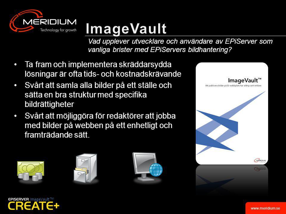 www.meridium.se •För varje symbol finns en en dropdownmeny med tillhörande länkar •Kategorisera länkarna och ge dem särskilda egenskaper •Länka till allt från e- postadresser och webbsidor till dokument och underprocesser ImageVault TM