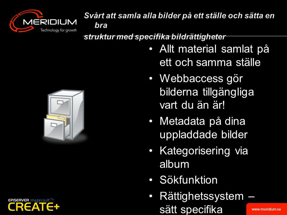 www.meridium.se •Allt material samlat på ett och samma ställe •Webbaccess gör bilderna tillgängliga vart du än är.