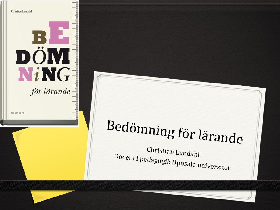 Bedömning för lärande Christian Lundahl Docent i pedagogik Uppsala universitet