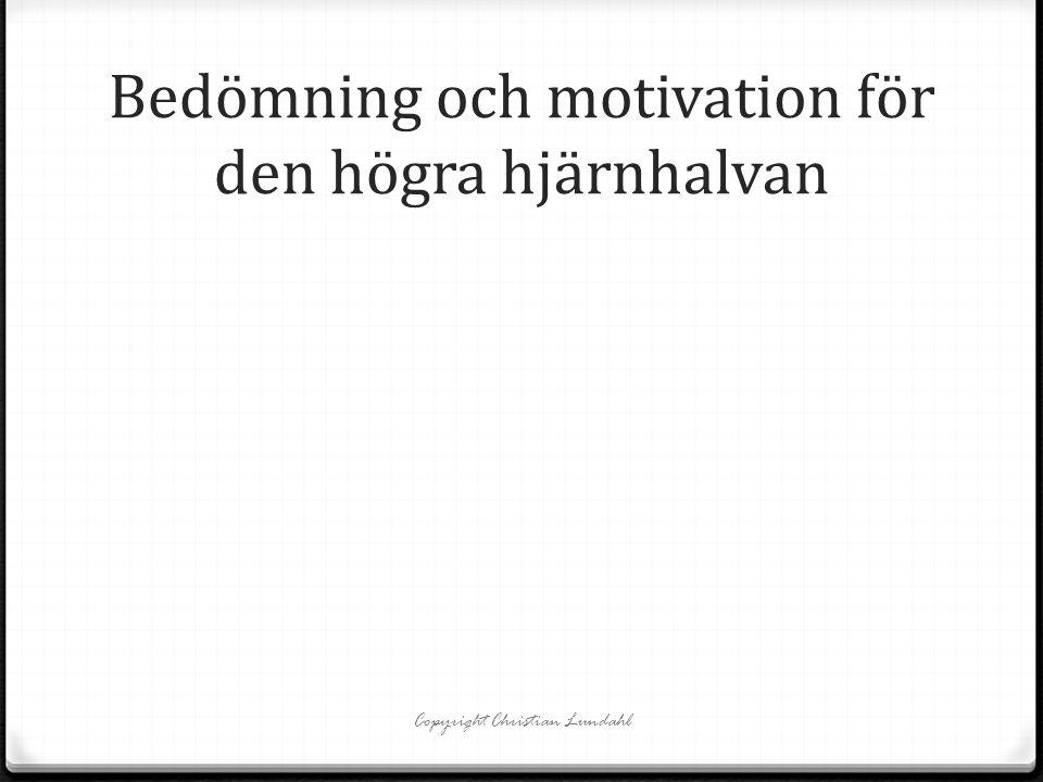 Bedömning och motivation för den högra hjärnhalvan Copyright Christian Lundahl