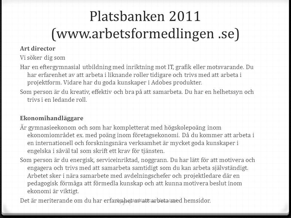 Platsbanken 2011 (www.arbetsformedlingen.se) Art director Vi söker dig som Har en eftergymnasial utbildning med inriktning mot IT, grafik eller motsva
