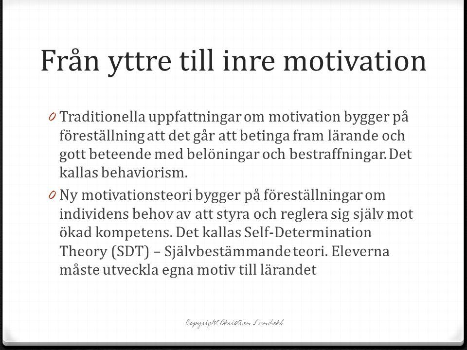 Från yttre till inre motivation 0 Traditionella uppfattningar om motivation bygger på föreställning att det går att betinga fram lärande och gott bete
