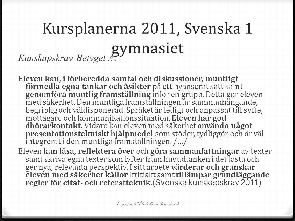 Kursplanerna 2011, Svenska 1 gymnasiet Kunskapskrav Betyget A: Eleven kan, i förberedda samtal och diskussioner, muntligt förmedla egna tankar och åsi