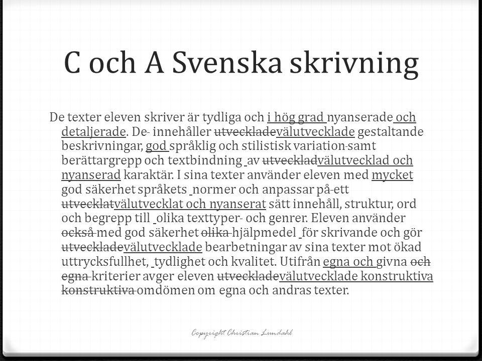 C och A Svenska skrivning De texter eleven skriver är tydliga och i hög grad nyanserade och detaljerade. De innehåller utveckladevälutvecklade gestalt