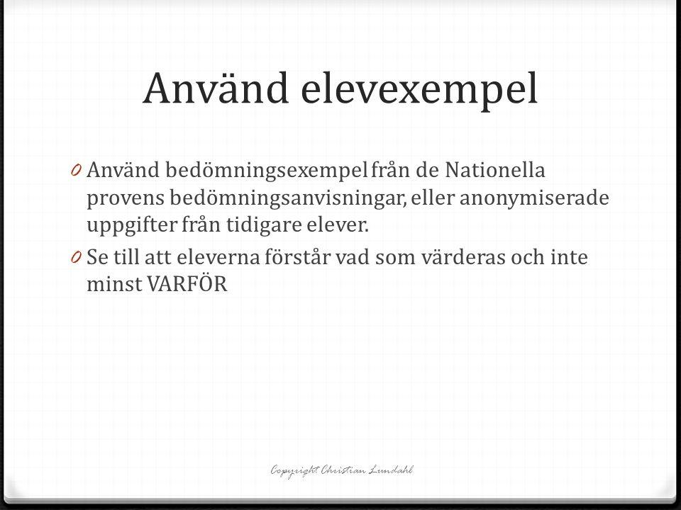 Använd elevexempel 0 Använd bedömningsexempel från de Nationella provens bedömningsanvisningar, eller anonymiserade uppgifter från tidigare elever. 0