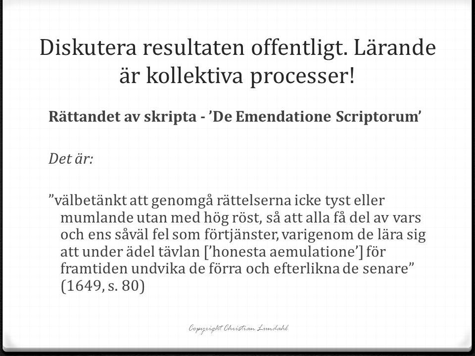 """Diskutera resultaten offentligt. Lärande är kollektiva processer! Rättandet av skripta - 'De Emendatione Scriptorum' Det är: """"välbetänkt att genomgå r"""