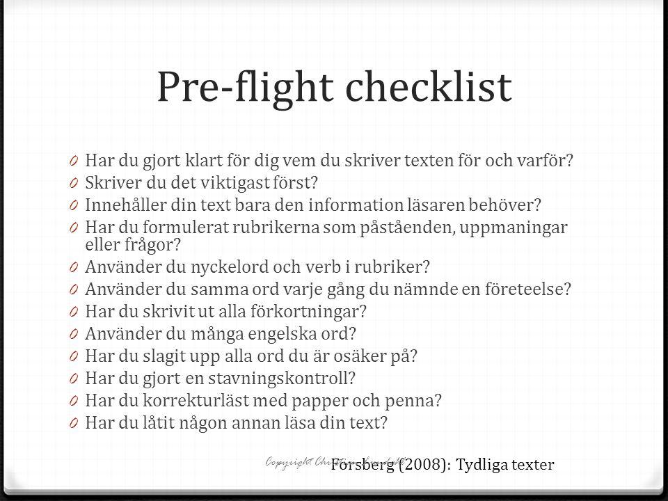 Pre-flight checklist 0 Har du gjort klart för dig vem du skriver texten för och varför? 0 Skriver du det viktigast först? 0 Innehåller din text bara d