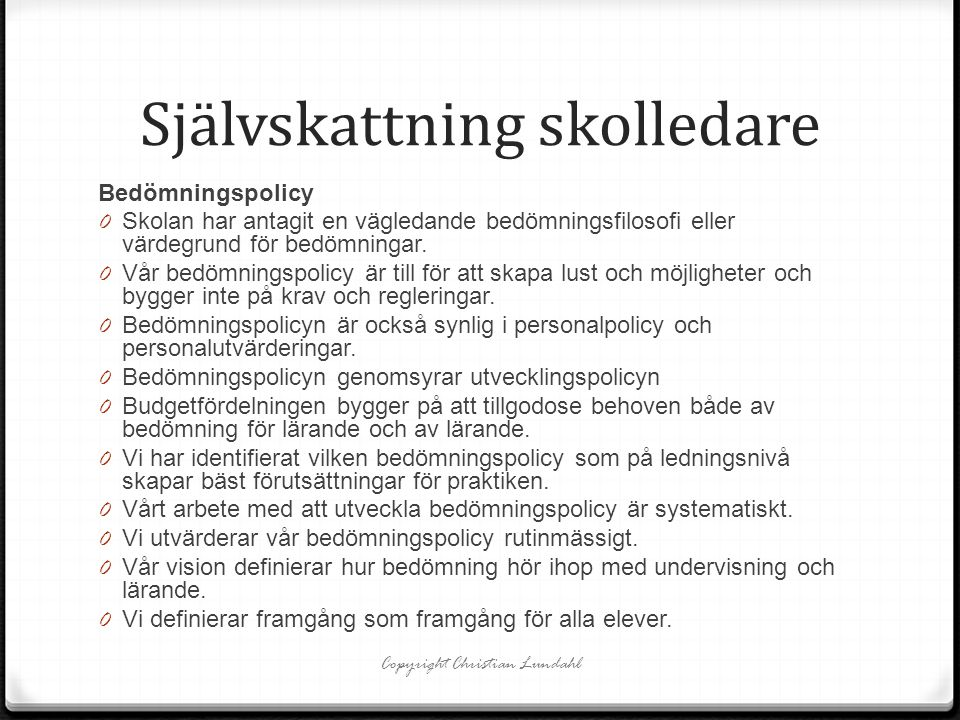 Självskattning skolledare Bedömningspolicy 0 Skolan har antagit en vägledande bedömningsfilosofi eller värdegrund för bedömningar. 0 Vår bedömningspol