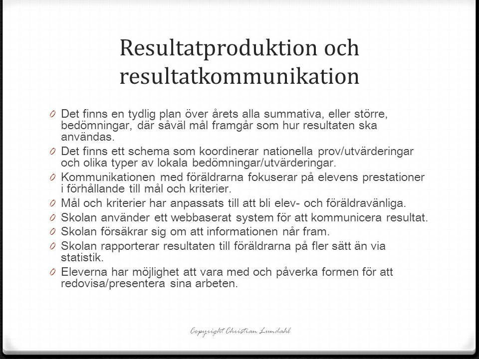 Resultatproduktion och resultatkommunikation 0 Det finns en tydlig plan över årets alla summativa, eller större, bedömningar, där såväl mål framgår so