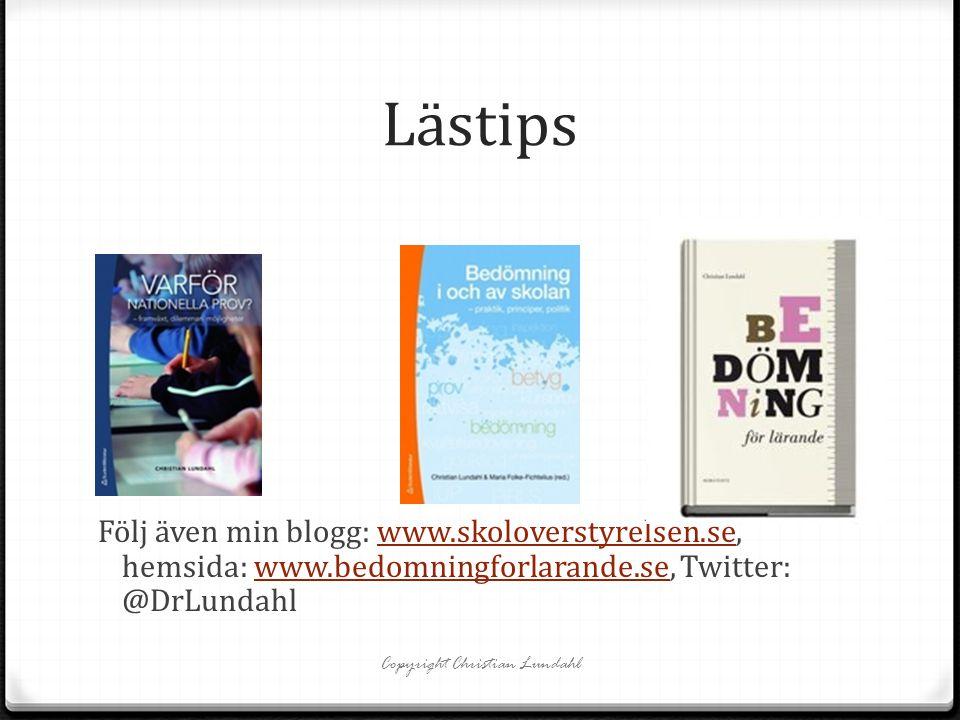 Copyright Christian Lundahl Lästips Följ även min blogg: www.skoloverstyrelsen.se, hemsida: www.bedomningforlarande.se, Twitter: @DrLundahlwww.skolove
