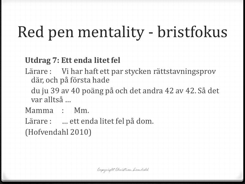 Red pen mentality - bristfokus Utdrag 7: Ett enda litet fel Lärare:Vi har haft ett par stycken rättstavningsprov där, och på första hade du ju 39 av 4