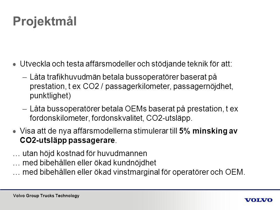 Volvo Group Trucks Technology Projektmål  Utveckla och testa affärsmodeller och stödjande teknik för att: –Låta trafikhuvudmän betala bussoperatörer