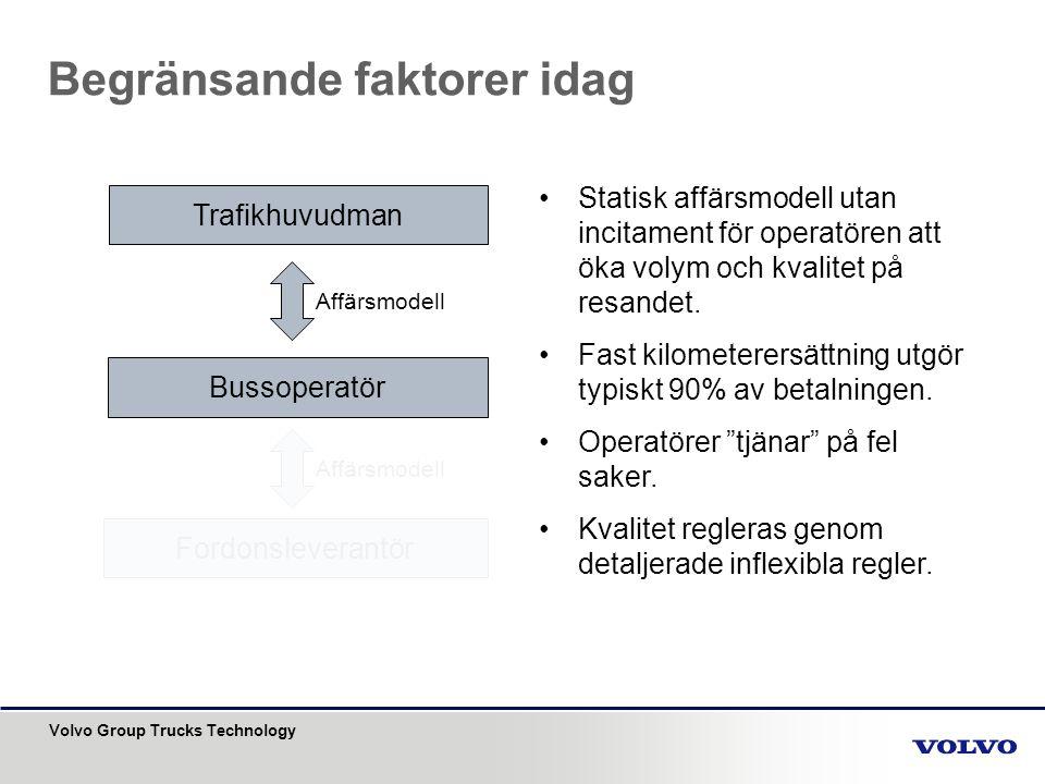 Volvo Group Trucks Technology Begränsande faktorer idag Trafikhuvudman Bussoperatör Fordonsleverantör Affärsmodell •Ofta transaktionsbaserad modell där operatören köper in bussar efter given specifikation.