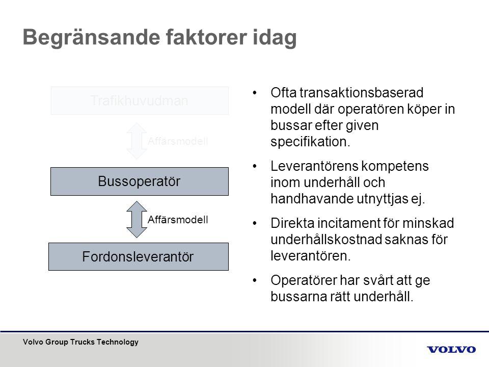 Volvo Group Trucks Technology Begränsande faktorer idag Trafikhuvudman Bussoperatör Fordonsleverantör Affärsmodell •Ofta transaktionsbaserad modell dä