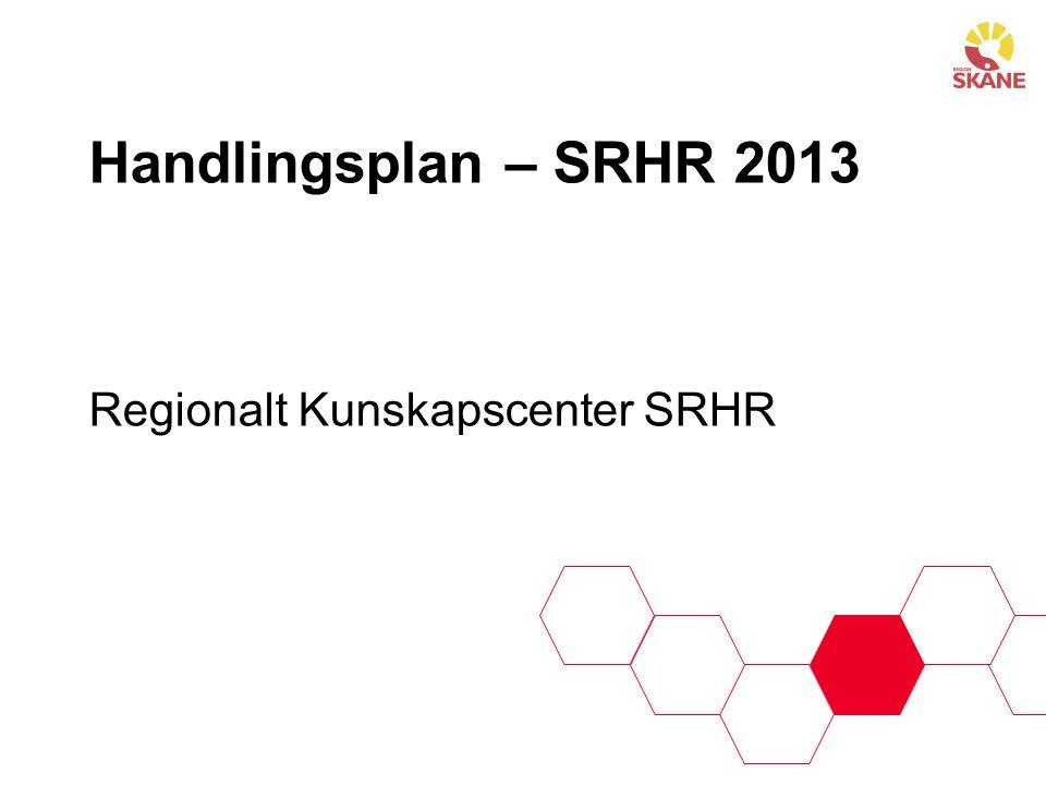 Handlingsplan – SRHR 2013 Regionalt Kunskapscenter SRHR