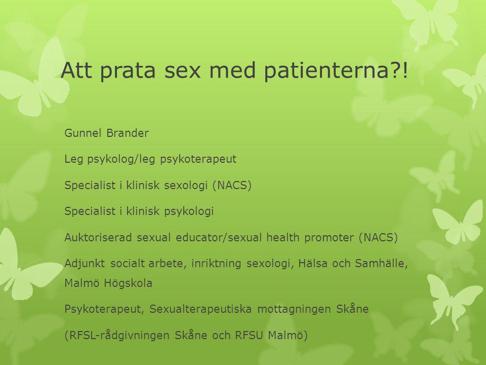Att prata sex med patienterna?! Gunnel Brander Leg psykolog/leg psykoterapeut Specialist i klinisk sexologi (NACS) Specialist i klinisk psykologi Aukt