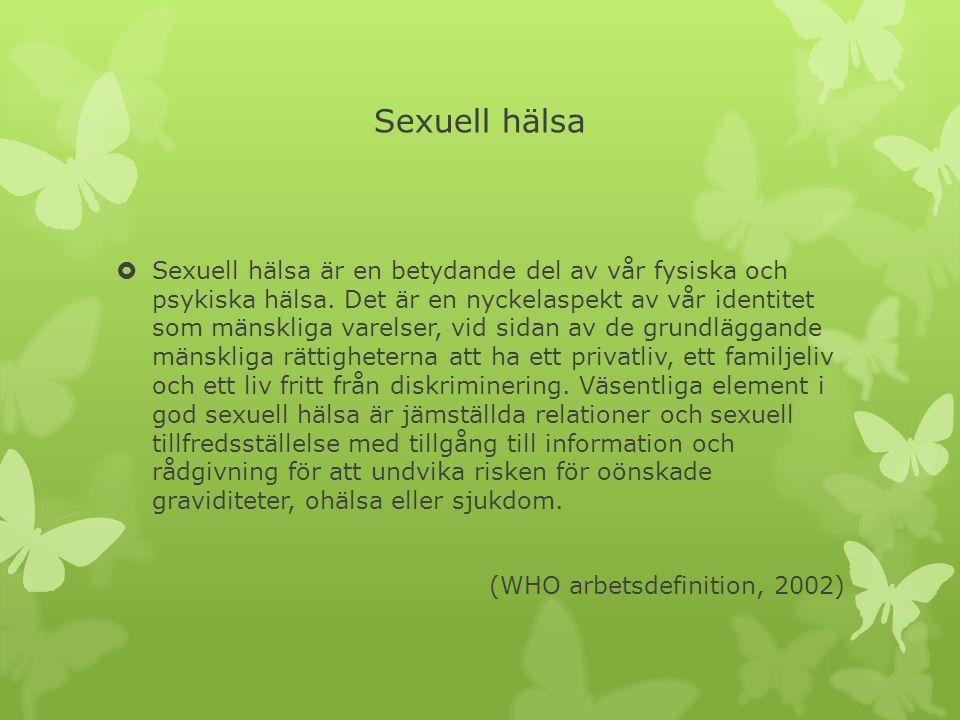 Sexuell hälsa  Sexuell hälsa är en betydande del av vår fysiska och psykiska hälsa. Det är en nyckelaspekt av vår identitet som mänskliga varelser, v
