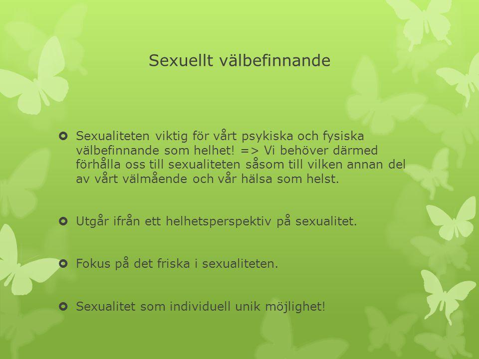 Sexuellt välbefinnande  Sexualiteten viktig för vårt psykiska och fysiska välbefinnande som helhet! => Vi behöver därmed förhålla oss till sexualitet
